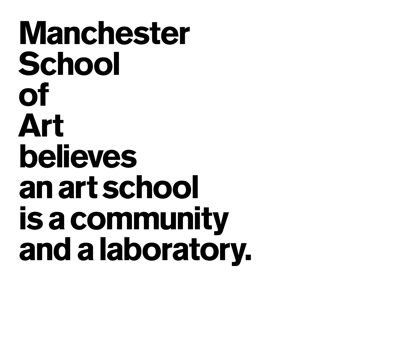 Manchester School of Art believes an art school is a community and a laboratory.