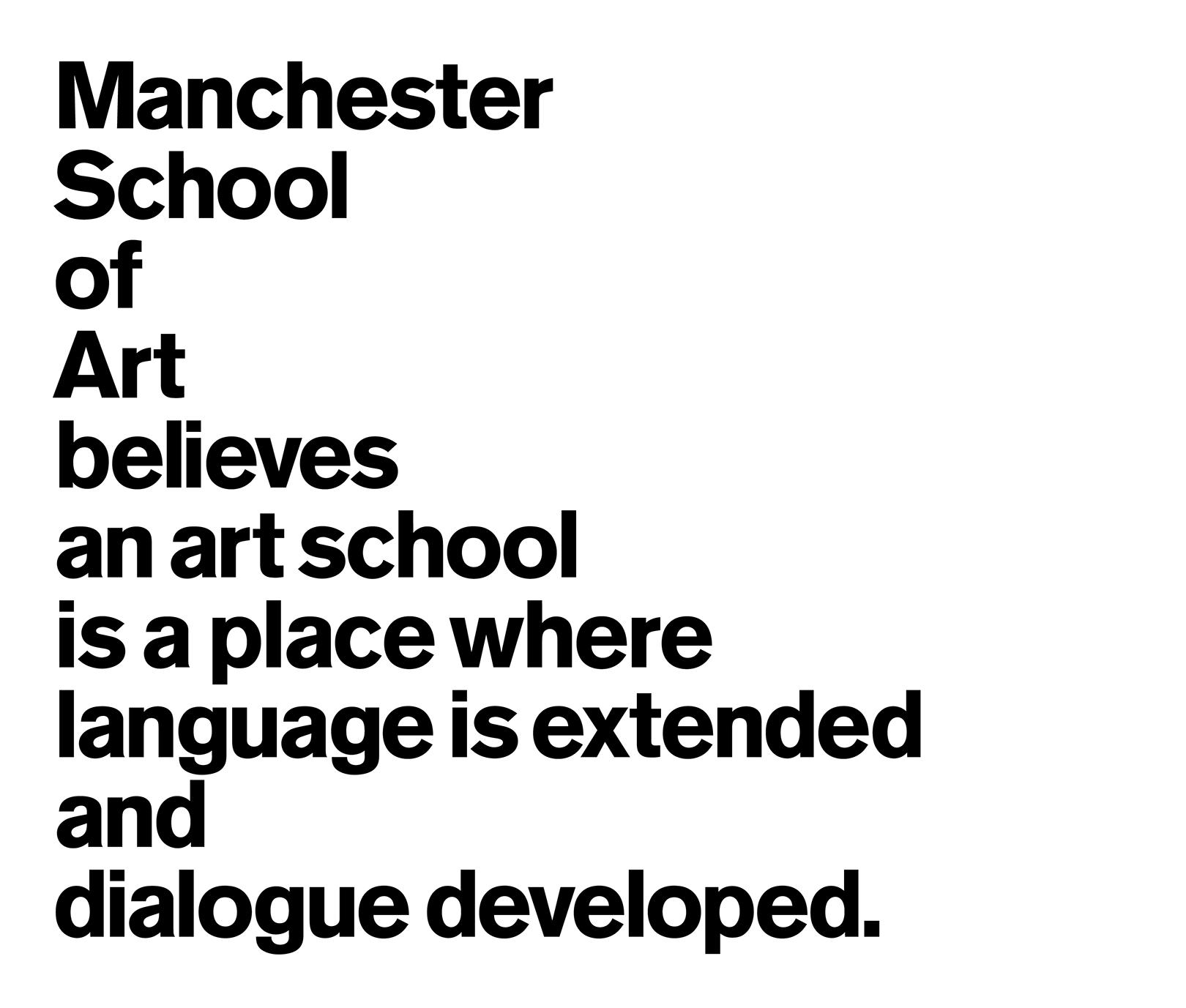 Manchester School of Art believes an art school is a place where language is extended and dialogue developed.