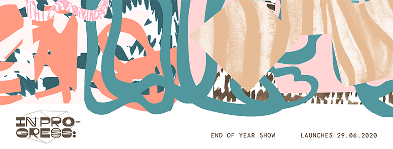 In Progress - End of Year Show 2020